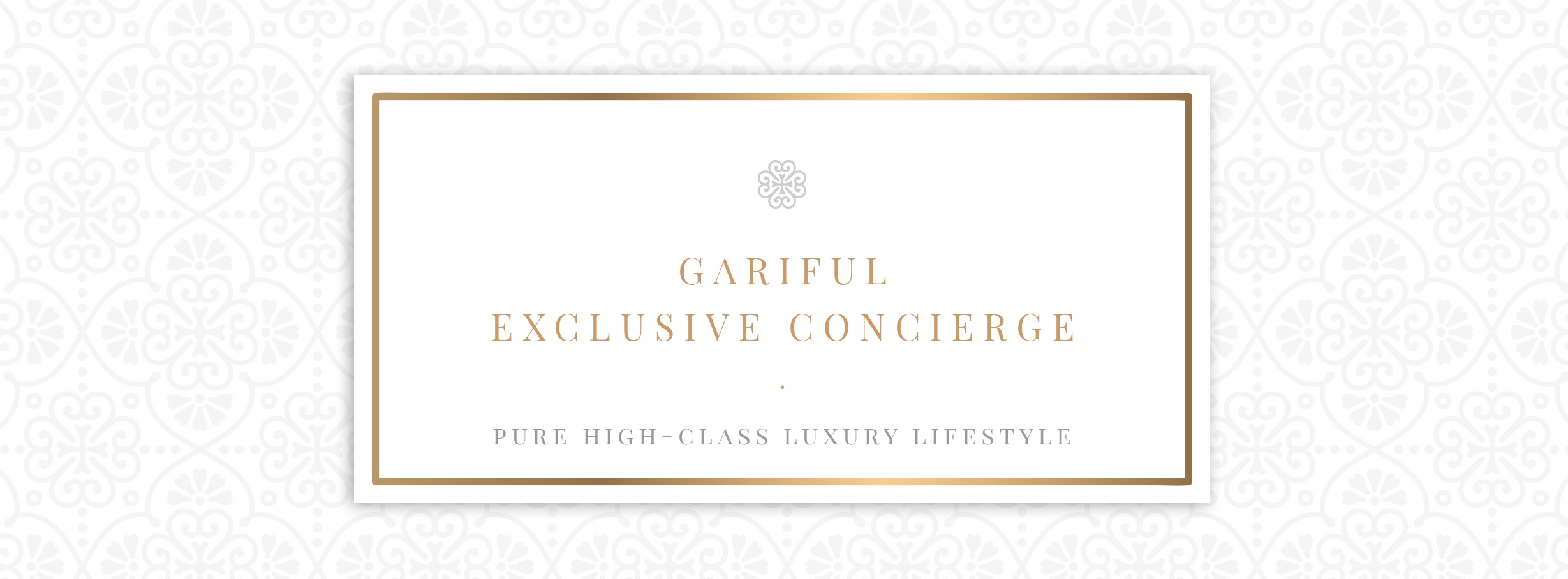 GARIFUL EXCLUSIVE CONCIERGE FOR CONNOISSEURS AND THOSE WHO ALWAYS WANT MORE